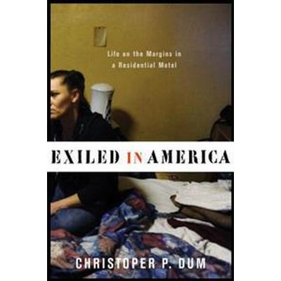 Exiled in America: Life on the Margins in a Residential Motel (Inbunden, 2016)