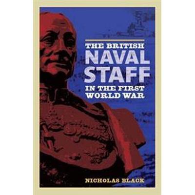The British Naval Staff in the First World War (Pocket, 2011)