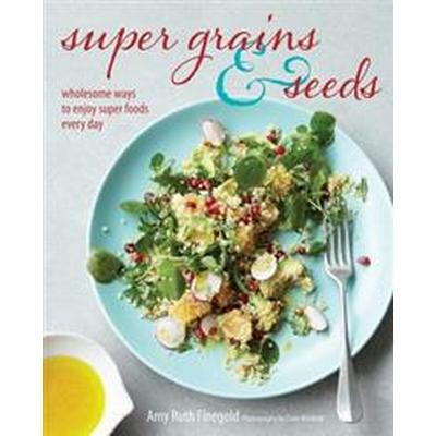 Super Grains & Seeds (Inbunden, 2014)