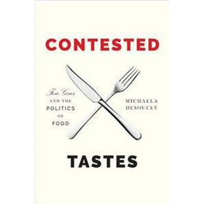 Contested Tastes: Foie Gras and the Politics of Food (Inbunden, 2016)