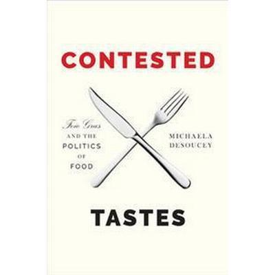 Contested Tastes: Foie Gras and the Politics of Food (Inbunden, 2016)