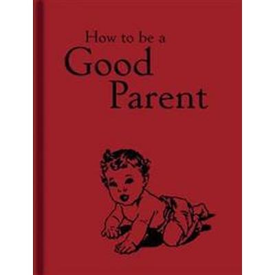 How to be a good parent (Inbunden, 2015)
