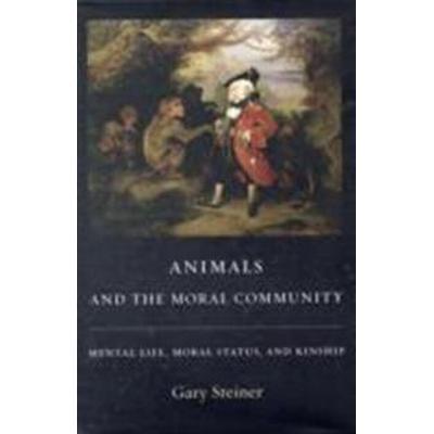 Animals and the Moral Community: Mental Life, Moral Status, and Kinship (Inbunden, 2008)
