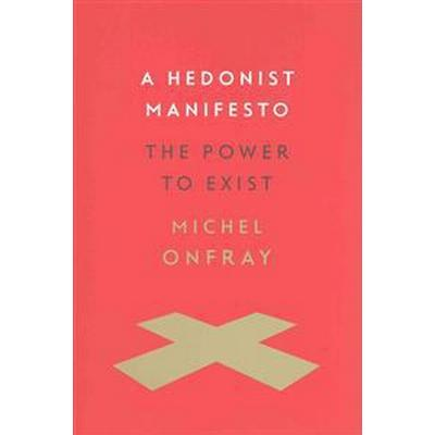 A Hedonist Manifesto: The Power to Exist (Inbunden, 2015)