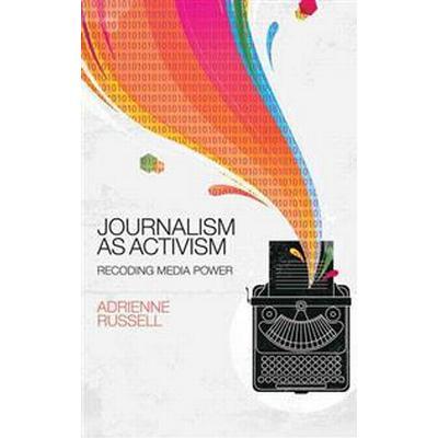 Journalism as Activism: Recoding Media Power (Inbunden, 2016)