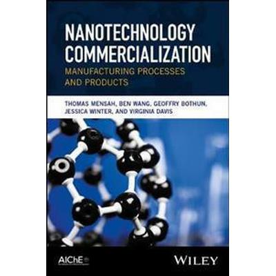 Nanotechnology Commercialization: Manufacturing Processes and Products (Inbunden, 2017)