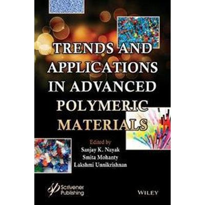Trends and Applications in Advanced Polymeric Materials (Inbunden, 2017)