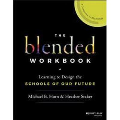 The Blended Workbook: Learning to Design the Schools of Our Future (Häftad, 2017)