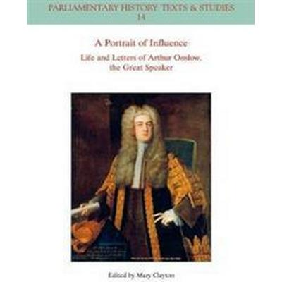 A Portrait of Influence: Life and Letters of Arthur Onslow, the Great Speaker (Häftad, 2017)