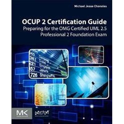 Ocup 2 Certification Guide: Preparing for the Omg Certified UML 2.5 Professional 2 Foundation Exam (Häftad, 2017)