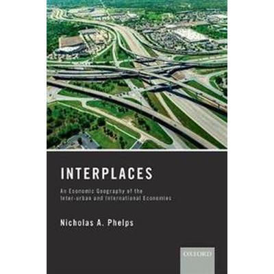 Interplaces: An Economic Geography of the Inter-Urban and International Economies (Inbunden, 2017)