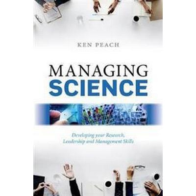 Managing Science: Developing Your Research, Leadership and Management Skills (Inbunden, 2018)