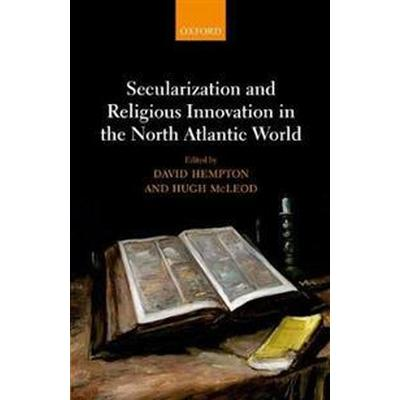 Secularization and Religious Innovation in the North Atlantic World (Inbunden, 2017)