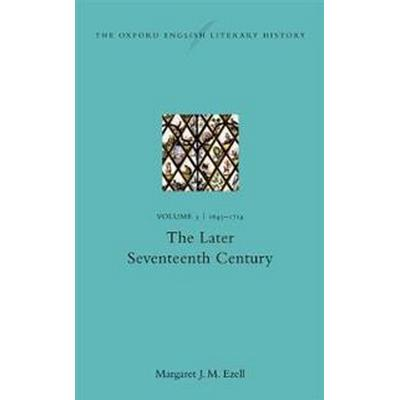 The Oxford English Literary History: Volume V: 1645-1714: The Later Seventeenth Century (Inbunden, 2017)