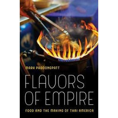 Flavors of Empire: Food and the Making of Thai America (Häftad, 2017)