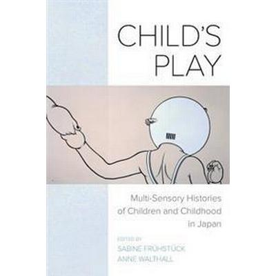 Childs play - multi-sensory histories of children and childhood in japan (Pocket, 2017)
