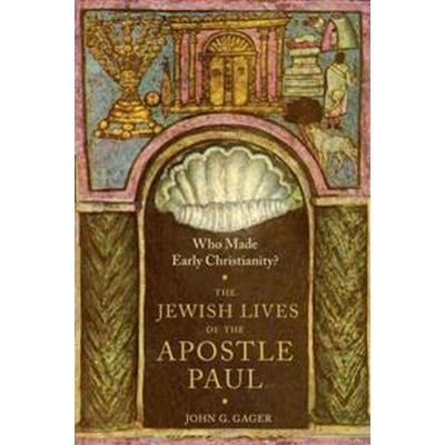 Who Made Early Christianity?: The Jewish Lives of the Apostle Paul (Häftad, 2017)
