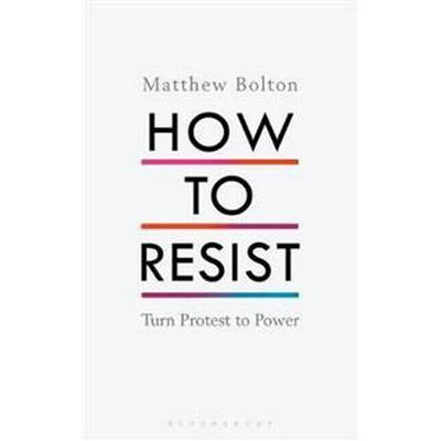 How to resist - turn protest to power (Inbunden, 2017)