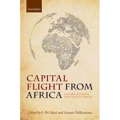 Capital Flight from Africa: Causes, Effects, and Policy Issues (Häftad, 2017)