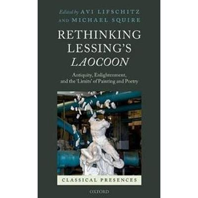 Rethinking Lessing's Laocoon (Inbunden, 2017)