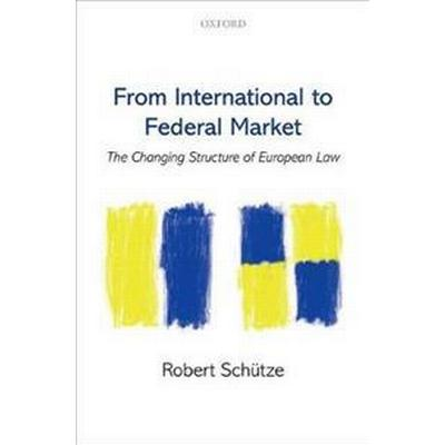 From International to Federal Market: The Changing Structure of European Law (Inbunden, 2017)
