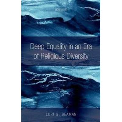 Deep Equality in an Era of Religious Diversity (Inbunden, 2017)
