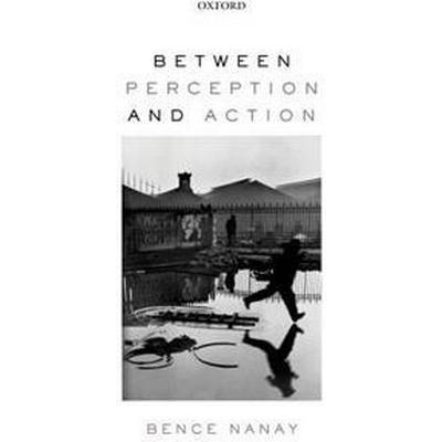 Between Perception and Action (Häftad, 2017)