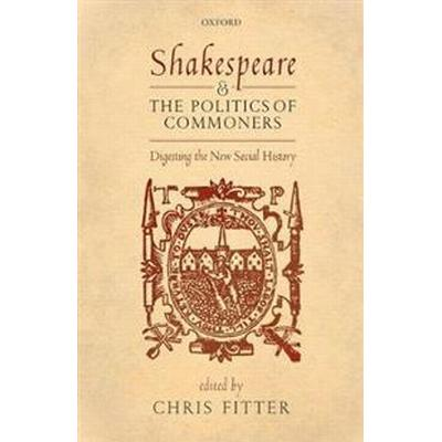 Shakespeare and the Politics of Commoners (Inbunden, 2017)