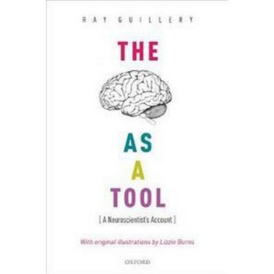 The Brain as a Tool: A Neuroscientist's Account (Inbunden, 2017)