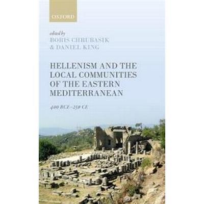 Hellenism and the Local Communities of the Eastern Mediterranean (Inbunden, 2017)