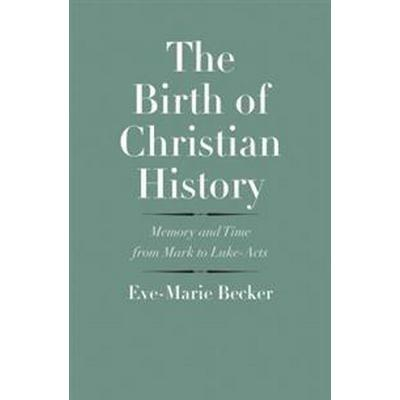 The Birth of Christian History: Memory and Time from Mark to Luke-Acts (Inbunden, 2017)
