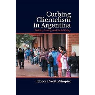 Curbing Clientelism in Argentina (Häftad, 2018)