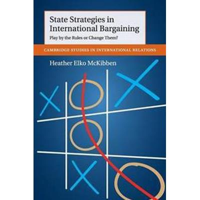 State Strategies in International Bargaining: Play by the Rules or Change Them? (Häftad, 2018)