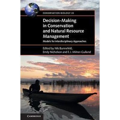 Decision-Making in Conservation and Natural Resource Management (Inbunden, 2017)