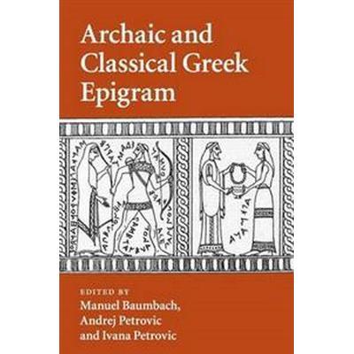 Archaic and Classical Greek Epigram (Häftad, 2017)