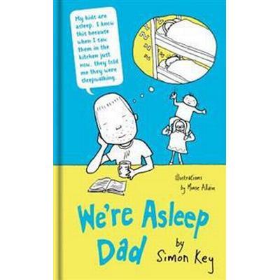 We're Asleep Dad (Inbunden, 2018)