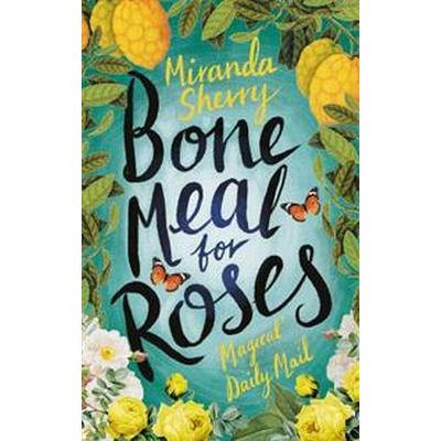Bone Meal for Roses (Inbunden, 2017)