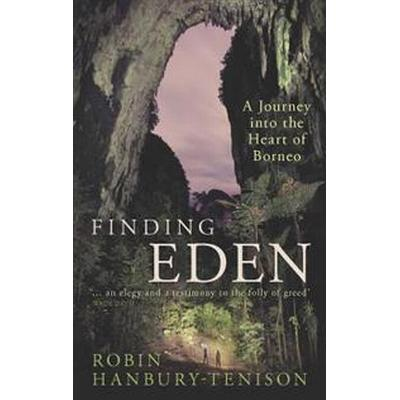 Finding Eden: A Journey Into the Heart of Borneo (Inbunden, 2017)