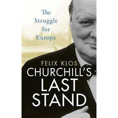 Churchill's Last Stand (Inbunden, 2017)