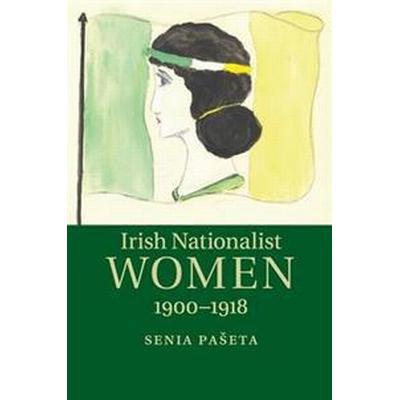Irish Nationalist Women, 1900 1918 (Häftad, 2018)