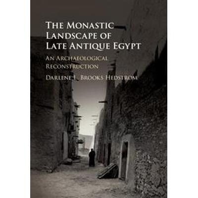 The Monastic Landscape of Late Antique Egypt (Inbunden, 2017)