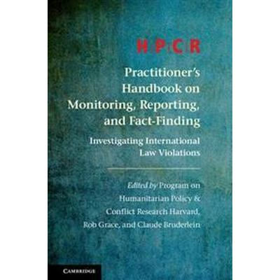 Hpcr Practitioner's Handbook on Monitoring, Reporting, and Fact-Finding: Investigating International Law Violations (Inbunden, 2017)