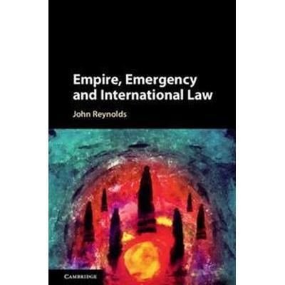 Empire, Emergency and International Law (Inbunden, 2018)