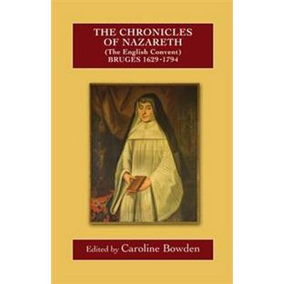 The Chronicles of Nazareth (the English Convent), Bruges: 1629-1793 (Inbunden, 2017)