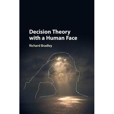 Decision Theory With a Human Face (Inbunden, 2017)