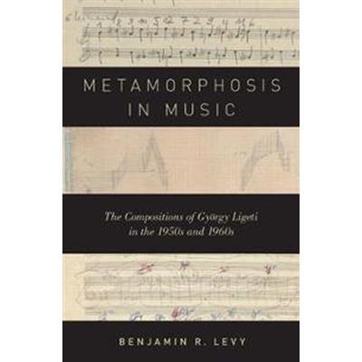 Metamorphosis in Music (Inbunden, 2017)