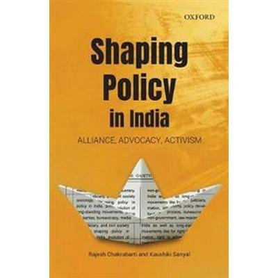Shaping Policy in India: Alliance, Advocacy, Activism (Inbunden, 2017)