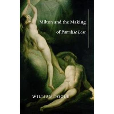 Milton and the Making of Paradise Lost (Inbunden, 2017)