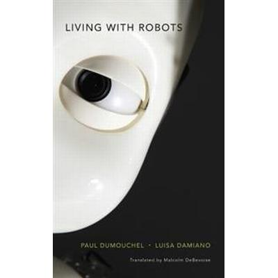 Living With Robots (Inbunden, 2017)