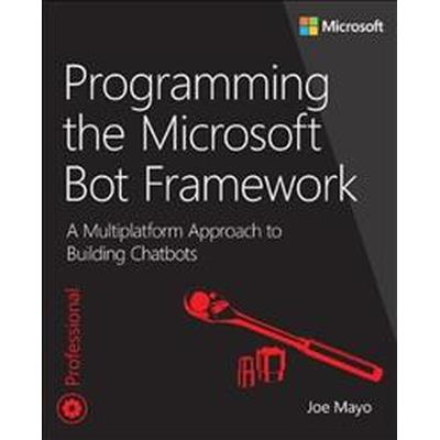 Programming the Microsoft Bot Framework: A Multiplatform Approach to Building Chatbots (Häftad, 2017)